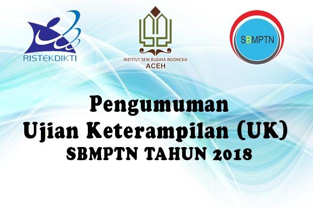 PENGUMUMAN UJIAN KETERAMPILAN SBMPTN INSTITUT SENI BUDAYA INDONESIA ACEH TAHUN 2018