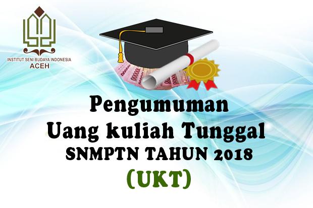 PENGUMUMAN UANG KULIAH TUNGGAL (UKT) SNMPTN TAHUN 2018